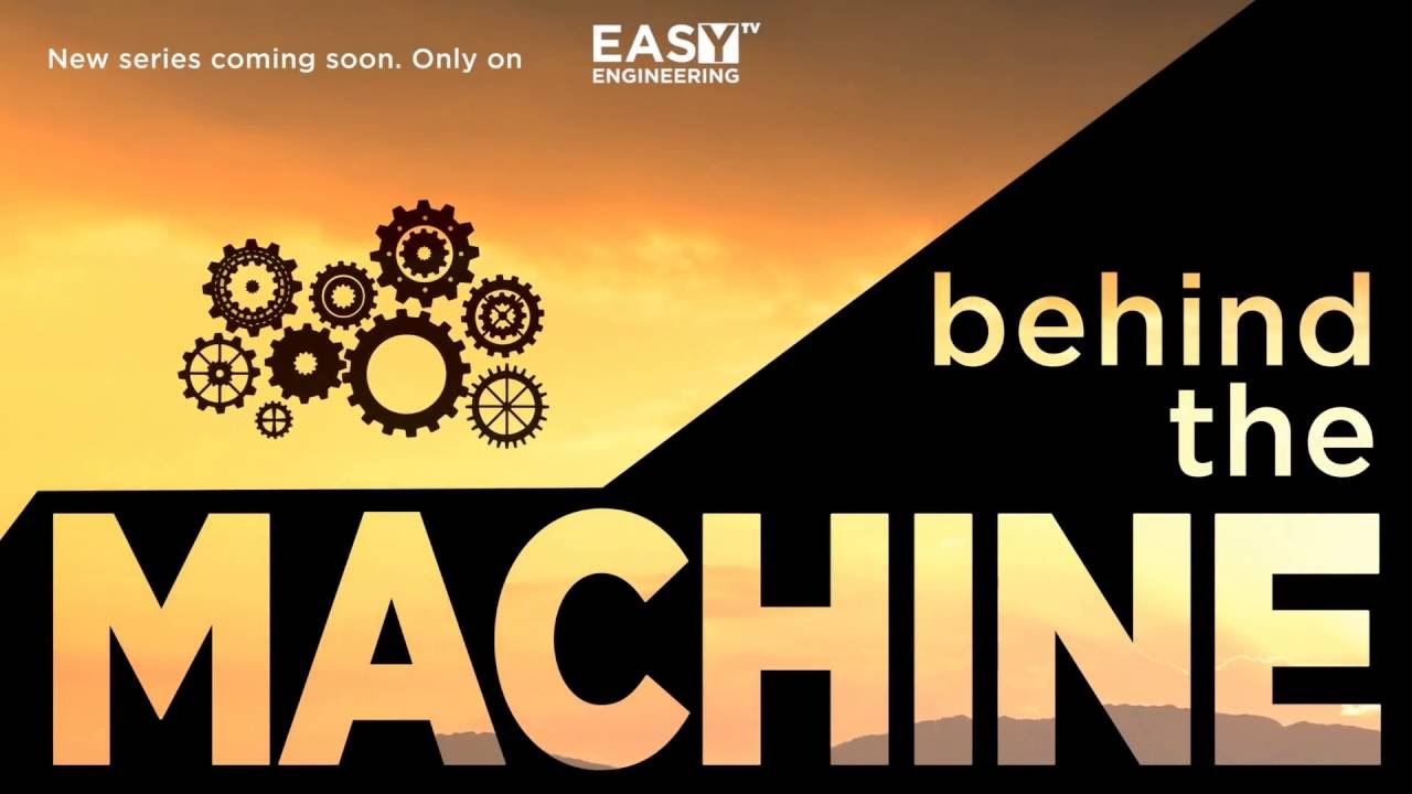 Behind The Machine – new series on Easy Engineering TV
